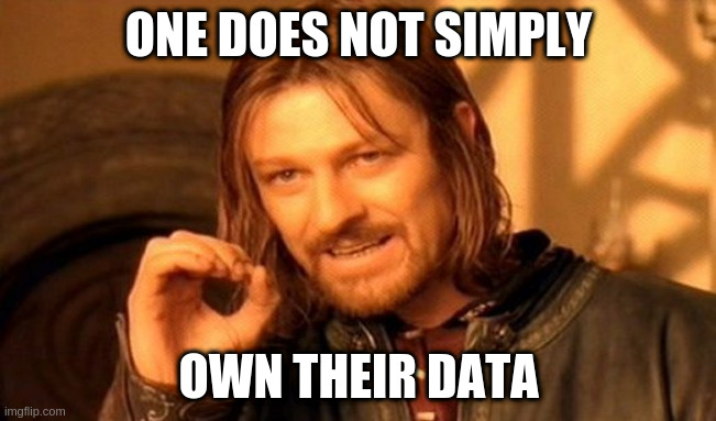 """""""One does not simply... Own their data"""" meme"""